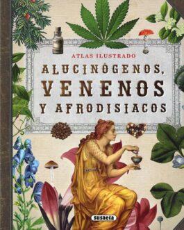 Atlas Ilustrado Alucinógenos Venenos Y Afrodisíacos